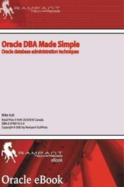 Oracle DBA Made Simple: Oracle Database Administration Techniques ebook by Ault, Mike