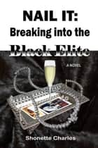 Nail It - Breaking into the Black Elite ebook by Shonette Charles