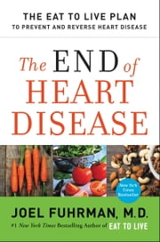 The End of Heart Disease - The Eat to Live Plan to Prevent and Reverse Heart Disease ebook by Kobo.Web.Store.Products.Fields.ContributorFieldViewModel