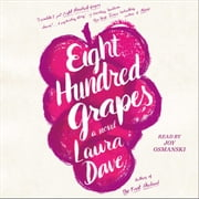 Eight Hundred Grapes - A Novel audiobook by Laura Dave