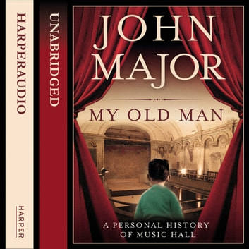 My Old Man: A Personal History of Music Hall audiobook by John Major