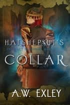 Hatshepsut's Collar - The Artifact Hunters, #2 ebook by A. W. Exley