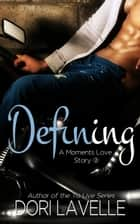 Defining (A Moments Love Story #2) - Moments Love Story, #2 ebook by Dori Lavelle