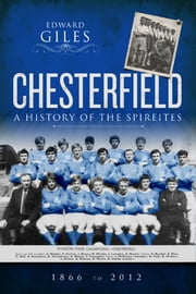 Chesterfield: A History of the Spireites ebook by Edward Giles