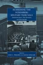 Reassessing the Nuremberg Military Tribunals ebook by Kim C. Priemel,Alexa Stiller