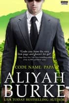 Code Name: Papa ebook by Aliyah Burke