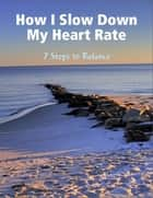 How I Slow Down My Heart Rate ebook by Nobody In Particular