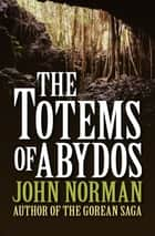 The Totems of Abydos ebook by John Norman