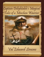 Captain Delightable's Magical Tales of a Minchon Warrior ebook by Val Edward Simone