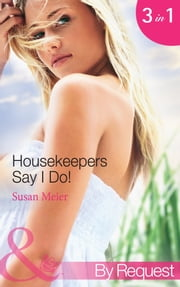 Housekeepers Say I Do!: Maid for the Millionaire / Maid for the Single Dad / Maid in Montana (Mills & Boon By Request) ebook by Susan Meier