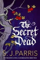 The Secret Dead: A Novella ebook by S. J. Parris