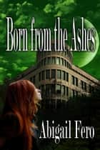Born from the Ashes - Book 3 ebook by Abigail Fero
