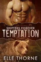 Temptation - Shifters Forever Worlds ebook by Elle Thorne