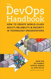 The DevOps Handbook: - How to Create World-Class Agility, Reliability, and Security in Technology Organizations ebook by Gene Kim, Jez Humble, Patrick Debois,...