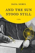 And the Sun Stood Still ebook by Dava Sobel