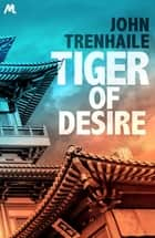 Tiger of Desire ebook by John Trenhaile