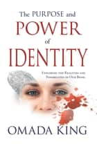The Purpose and Power of Identity ebook by Omada King