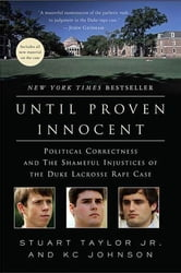 Until Proven Innocent - Political Correctness and the Shameful Injustices of the Duke Lacrosse Rape Case ebook by Stuart Taylor,patrick gray