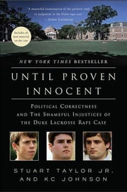 Until Proven Innocent - Political Correctness and the Shameful Injustices of the Duke Lacrosse Rape Case ebook by Stuart Taylor,K. C. Johnson