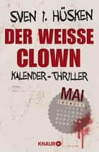 Der weiße Clown - Kalender-Thriller: Mai ebook by Sven Hüsken