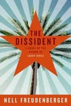 The Dissident - A Novel ebook by Nell Freudenberger