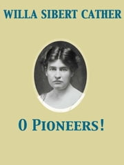 O Pioneers! ebook by Willa Sibert Cather
