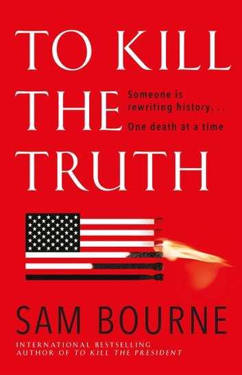 To Kill the Truth - The explosive follow-up to To Kill the President ebook by Sam Bourne