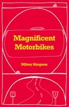 Magnificent Motorbikes ebook by Mikey Simpson