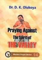 Praying Against the Spirit of the Valley ebook by Dr. D.K.Olukoya