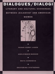 Dialogues/Dialogi - Literary and Cultural Exchanges Between (Ex)Soviet and American Women ebook by Susan Aiken, Adele Marie Barker, Maya Koreneva,...
