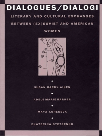 Dialogues/Dialogi - Literary and Cultural Exchanges Between (Ex)Soviet and American Women ebook by Susan Aiken,Adele Marie Barker,Maya Koreneva,Ekaterina Stetsenko