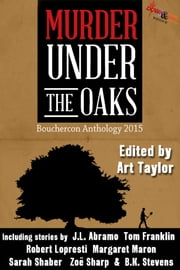 Murder Under the Oaks - Bouchercon Anthology 2015 ebook by Art Taylor,Margaret Maron,Lori Armstrong,Tom Franklin,Ron Rash