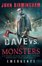 Dave vs. the Monsters: Emergence ebook by John Birmingham