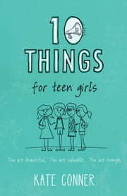 10 Things For Teen Girls ebook by Kate Conner