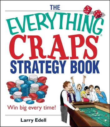 The Everything Craps Strategy Book - Win Big Every Time! ebook by Larry Edell
