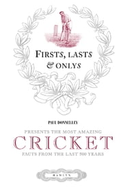 Firsts, Lasts & Onlys of Cricket - Presenting the most amazing cricket facts from the last 500 years ebook by Paul Donnelley