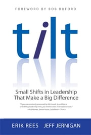 TILT - Small Shifts in Leadership that Make a Big Difference ebook by Erik Rees,Jeff Jernigan