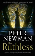 The Ruthless (The Deathless Trilogy, Book 2) ebook by Peter Newman