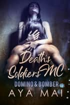 Death's Soldiers MC - Domino & Bomber - Death's Soldiers MC, #5 ebook by Aya Mai
