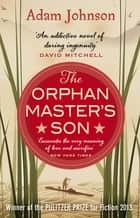 The Orphan Master's Son - Barack Obama's Summer Reading Pick 2019 ebook by Adam Johnson
