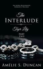 Tiger Lily: The Interlude - Tiger Lily Trilogy, #2 ebook by Amélie S. Duncan