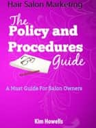 Hair Salon Policy Procedures Guide ebook by Kim Howells