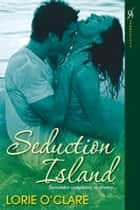Seduction Island ebook by Lorie O'Clare