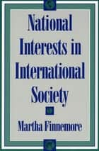 National Interests in International Society ebook by Martha Finnemore