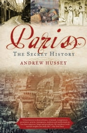 Paris - The Secret History ebook by Andrew Hussey