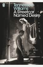 A Streetcar Named Desire ebook by Tennessee Williams