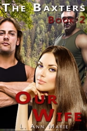 The Baxter's: Our Wife ebook by L. Ann Marie