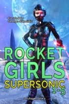 Rocket Girls Box Set: Supersonic Books 1-5 ebook by George Saoulidis