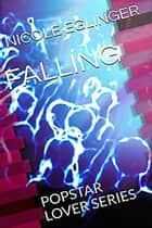 Falling: Popstar Lover Series Book One ebook by Nicole Eglinger