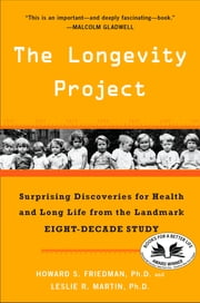 The Longevity Project - Surprising Discoveries for Health and Long Life from the Landmark Eight-Decade S tudy ebook by Howard S. Friedman,Leslie R. Martin